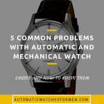 5-common-problems-with-automatic and mechanical-watch