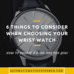 6 Things To Consider When Choosing Your Wrist Watch