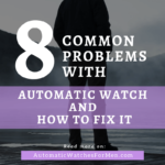 8 Common Problems with Automatic watch