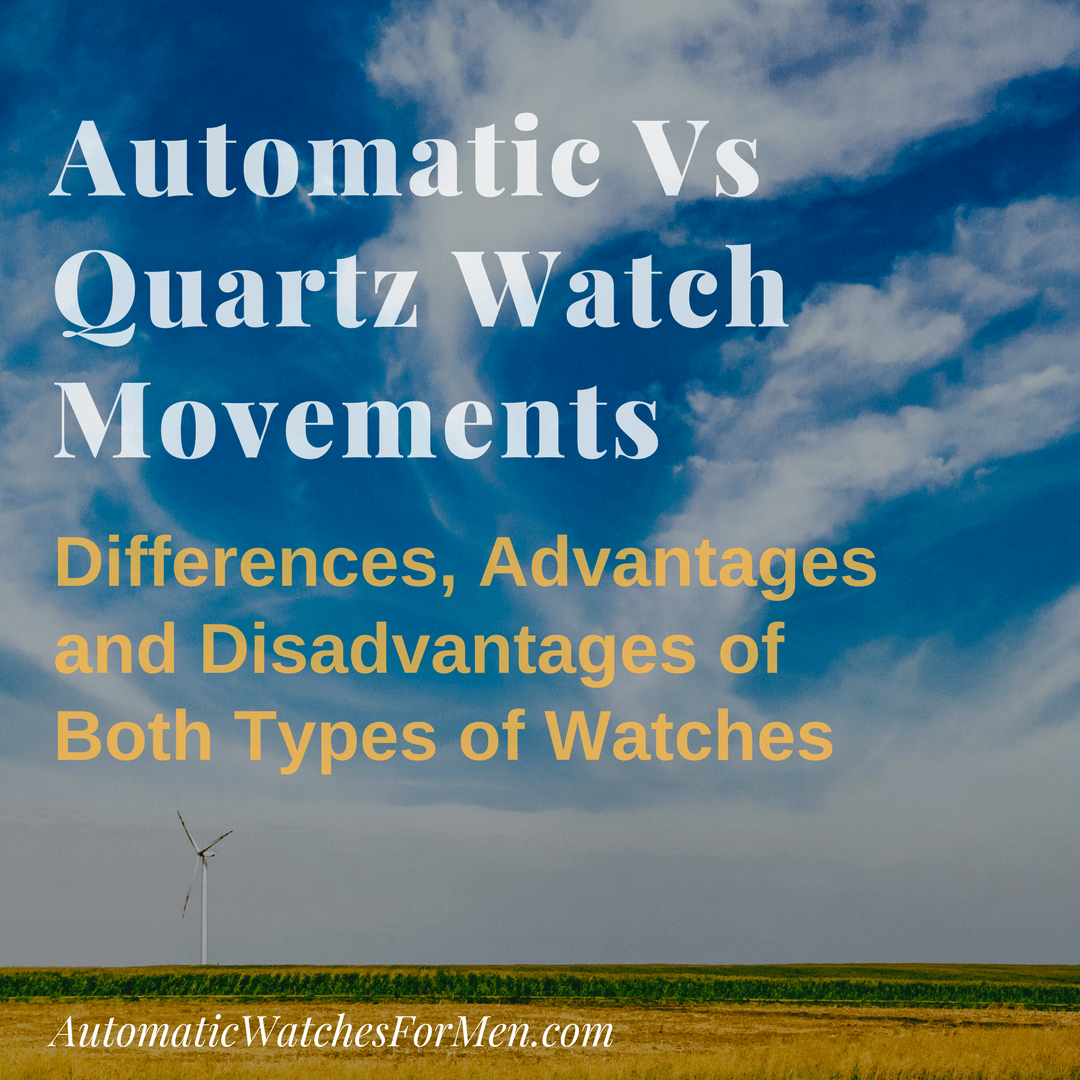 Automatic Vs Quartz Watch Movements : Which Is The Right One For You?
