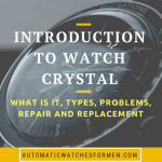 Introduction To Watch Crystal : What Is It, Types, Problems, Repair And Replacement