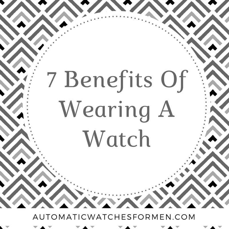 7 Benefits Of Wearing A Watch