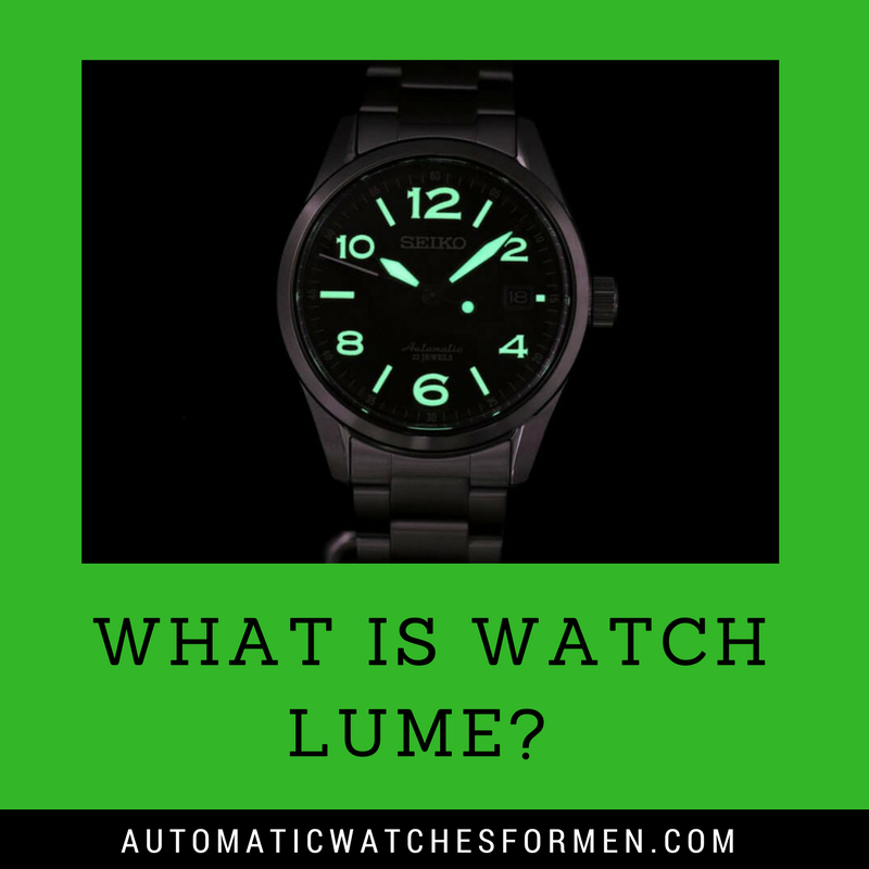 What Is Watch Lume? | Automatic Watches For Men