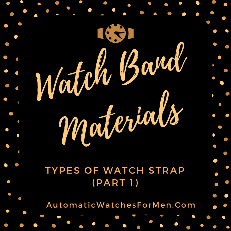 Types Of Watch Strap (Part 1) – Watch Band Materials