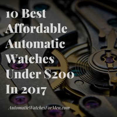 10 Best Affordable Automatic Watches Under $200 In 2017