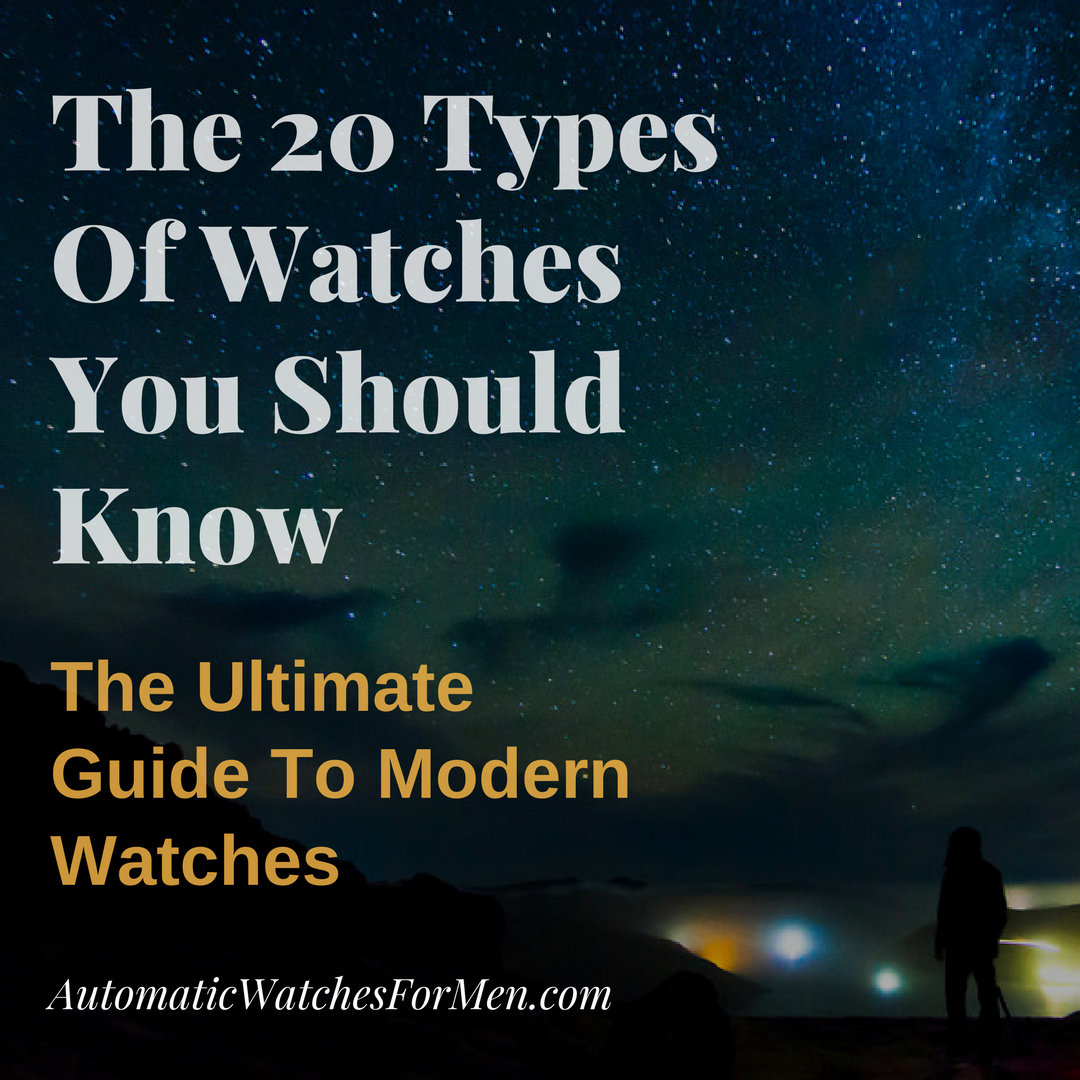 The 20 Types Of Watches You Should Know: The Ultimate Guide To Modern Watches