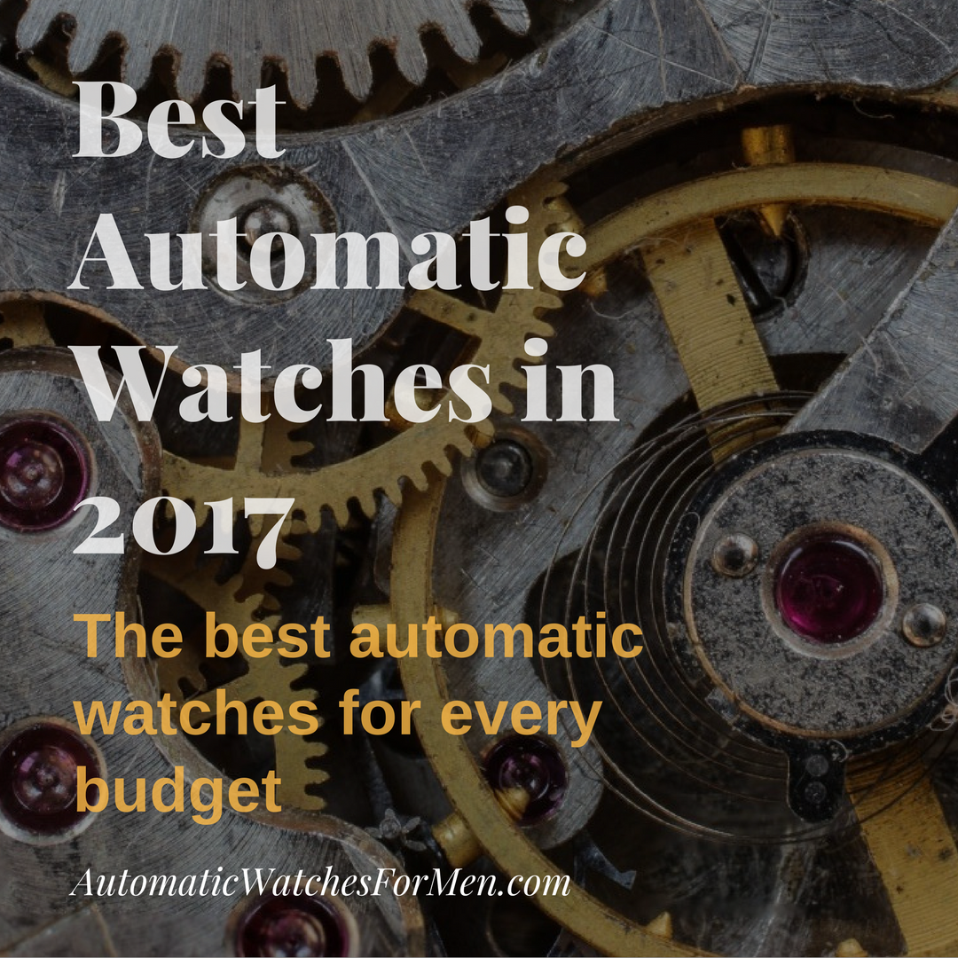 30 Best Automatic Watches Under $1,000 in 2018 – The Best Watches For Every Budget