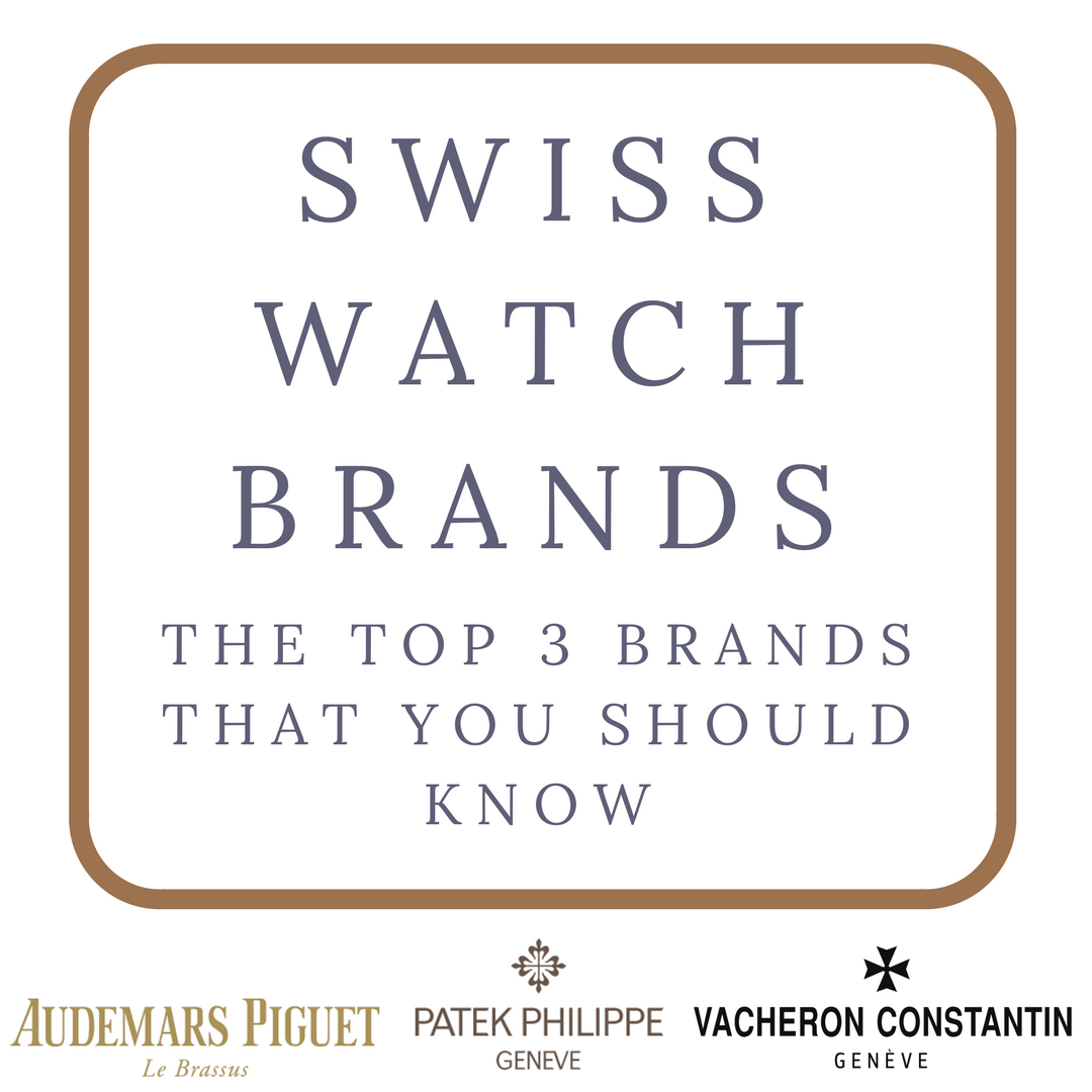 Swiss Watch Brands – The Top 3 Brands That You Should Know