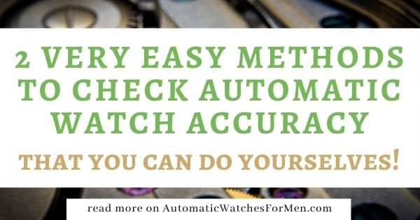 2 Very Easy Methods To Check Your Automatic Watch Accuracy