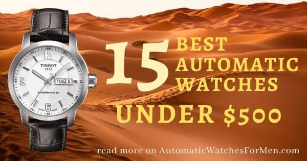 15 Best Automatic Watches Under $500