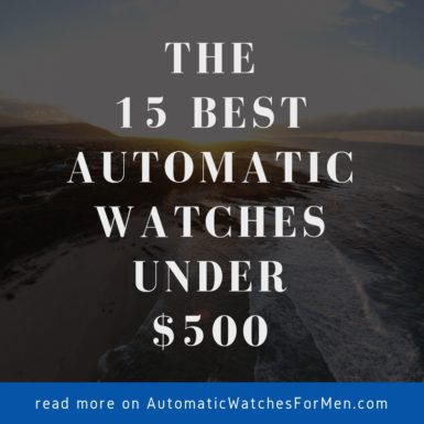 The 15 Best Automatic Watches Under $500