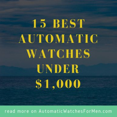 15 Best Automatic Watches Under $1,000