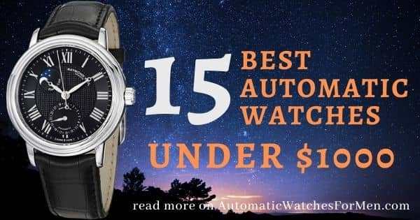 15 Best Automatic Watches Under $1000
