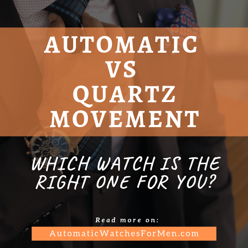 Automatic Vs Quartz Movement – Which Watch Is The Right One For You?