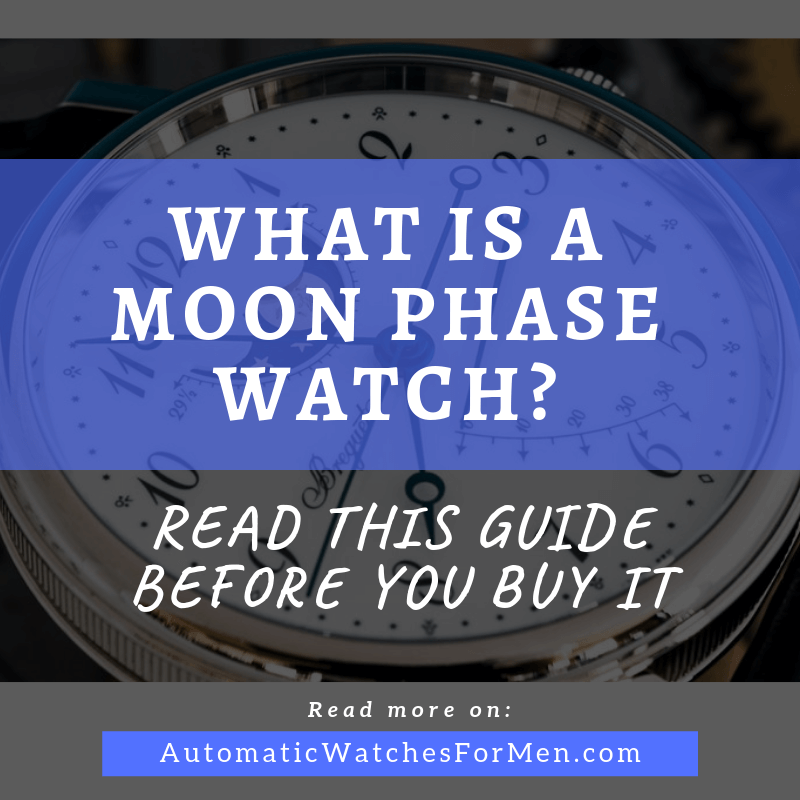 What Is A Moon Phase Watch? Read This Guide Before You Buy It