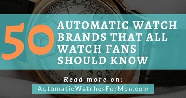 Automatic Watch Brands That All Watch Fans Should Know